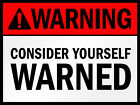 Warning Consider Yourself Warned SIGN, 2 Sizes Available ideal for pub Man Cave