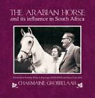 The Arabian Horse and Its Influence in South Afrika 9781869191450