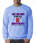Oneliner crewneck SWEATSHIRT I Got This Shirt For My 60th Birthday I Hate This S