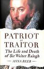 The Last Days of Ralegh : Writer - Explorer - Patriot - Traitor by Anna Beer...