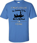 Fishing t-shirt  - It might look like I'm listening, but in my head  I'm fishing