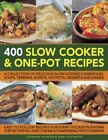 400 Slow Cooker and One-Pot Recipes : A Collection of Delicious Slow-Cooked...