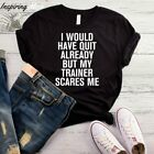 I Would Have Quit Already But My Trainer Scares Me T-Shirt, Gym Workout Gift, Gy
