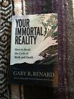 YOUR IMMORTAL REALITY How To Break The Cycle Of Brith And Death  Gary R Renard