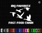 My Favorite Fast Food Hunting Car Sticker Window Vinyl Decal Redneck Duck Geese