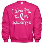 I Wear Pink For My DAUGHTER  Breast Cancer Awareness Sweatshirt 8 Sizes