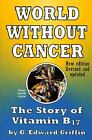World Without Cancer: The Story of Vitamin B17, G. Edward Griffin BRAND NEWA