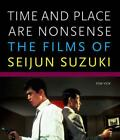 Time and Place Are Nonsense: The Films of Seijun Suzuki by Tom Vick (English) Pa