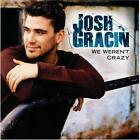 JOSH GRACIN - WE WEREN'T CRAZY USED - VERY GOOD CD