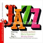 CHUBBY JACKSON/MICKEY SHEEN/MARTY NAPOLEON - JAZZ FROM THEN TILL NOW USED - VERY