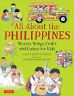 All about the Philippines : Stories, Songs, Crafts and Games for Kids by...