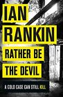 Rather Be the Devil: The brand new Rebus No.1 bestseller by Ian Rankin...