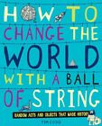 How to Change the World with a Ball of String,Tim Cooke- 9781407121543