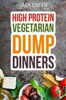 Vegetarian: High Protein Dump Dinners-Whole Food Recipes On A Budget(Crockpot…