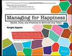 Managing for Happiness: Games, Tools, and Practices to Motivate Any Team by Appe