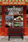 Unique Eats and Eateries of Portland, Oregon by Adam Sawyer 9781681061863