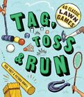 Tag, Toss & Run: 40 Classic Lawn Games by Rowell, Victoria|Tukey, Paul