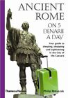 Traveling On 5: Ancient Rome on 5 Denarii a Day 0 by Philip Matyszak (2008,...
