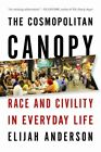 The Cosmospolitan Canopy : Race and Civility in Everyday Life by Elijah...