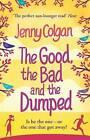 The Good, the Bad and the Dumped by Jenny Colgan, Acceptable Used Book (Paperbac