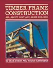 Timber Frame Construction: All About Post and Beam Building (A Garden Way publis