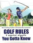 Golf Rules & Essential Etiquette + Golf Rules - the Major Changes Simplified by