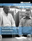 Windows Server 2008 Administrator: Exam 70-646 Lab Manual by Microsoft Offici…