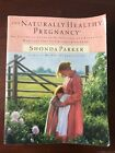 The Naturally Healthy Pregnancy : The Essential Guide to Nutritional and...