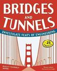 Build It Yourself: Bridges and Tunnels : Investigate Feats of Engineering...
