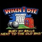 NEW FUNNY BOWLING T-SHIRT - When I die bury my balls next to the old bag