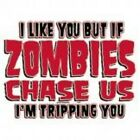 NEW FUNNY ZOMBIE TSHIRT - If zombies chase us I'm tripping you