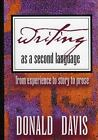 Writing As a Second Language : From Experience to Story to Prose by Donald Davis