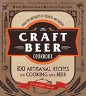 The Craft Beer Cookbook: From Ipas and Bocks to Pilsners and Porters, 100 Artisa