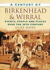 A Century of Birkenhead & Wirral: Events, Peopl... by Hayes, Cliff Paperback