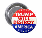 Donald Trump will Destroy America SET OF PINBACK BUTTONS pins badges anti #1179