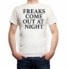 Freaks Come Out At Night T-Shirt White Statement Party Psycho Crazy Verrückt