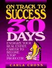 On Track to Success in 30 Days : Energize Your Real Estate Career to Become a...