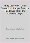 Valley Collection - Gorge Connection : Recipes from the Hood River Valley and...