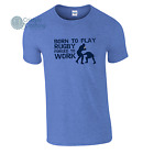 Born to Play Rugby Forced to Work Mens Funny T-Shirt Birthday Gift Rugby Fan