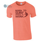 Born to Surf Forced to Work Mens Funny Surfing T-Shirt Birthday Gift Idea