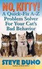 No, Kitty! : A Quick-Fix A-Z Problem Solver for Your Cat's Bad Behavior