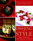 Dishing with Style : Secrets to Great Tastes and Beautiful Presentations