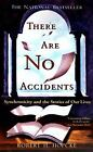 There Are No Accidents : Synchronicity and the Stories of Our Lives