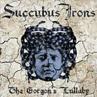 SUCCUBUS IRONS - THE GORGON'S LULLABY NEW CD