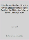 Little Brown Brother: How the United States Purchased and Pacified the...