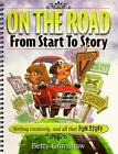 On the Road from Start to Story : Writing Creatively and All That Fun Stuff