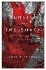 Burning down 'the Shack' : How the 'Christian' bestseller Is deceiving Millions