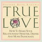 True Love : How to Make Your Relationship Sweeter, Deeper and More Passionate