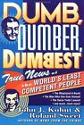 Dumb, Dumber, Dumbest : True News of the World's Least Competent People