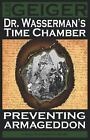 Dr. Wasserman's Time Chamber: Preventing Armageddon by Geiger, Lee